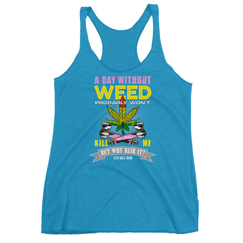 Women's A Day Without Weed Racerback Tank Top - 420 Mile High