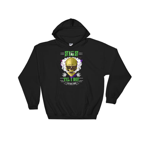 High Til I Die Weed Pullover Sweatshirt Hoodie - 420 Mile High