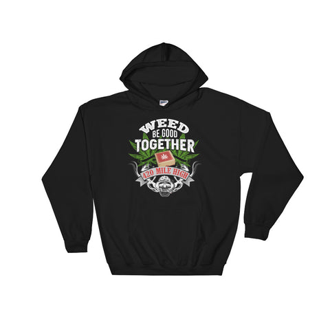 Weed Be Good Together Pullover Sweatshirt Hoodies - 420 Mile High