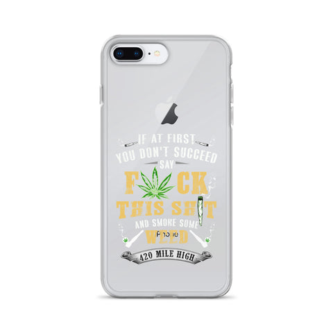 If At First You Don't Succeed Weed iPhone Case - 420 Mile High