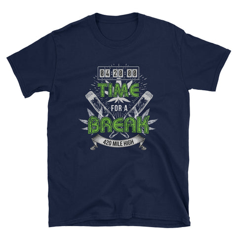 4:20 Time For A Break Short-Sleeve Unisex T-Shirt - 420 Mile High