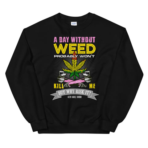 A Day Without Weed Sweatshirt Black Color | 420 Mile High