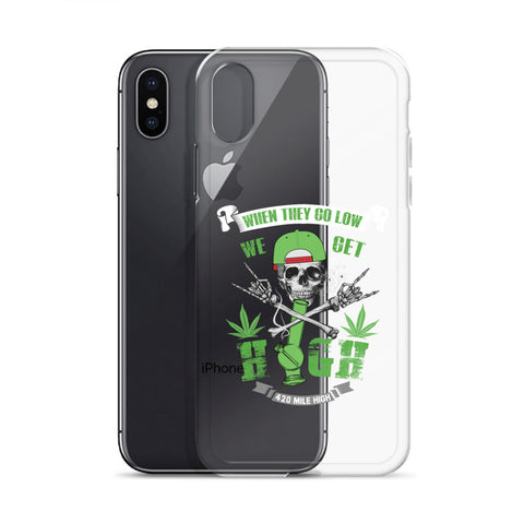 When They Go Low We Get High iPhone Case - 420 Mile High