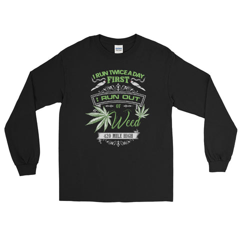 Run Out Of Weed Long Sleeve T-Shirt - 420 Mile High