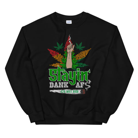 Stayin Dank AF Sweatshirt Black Color | 420 Mile High