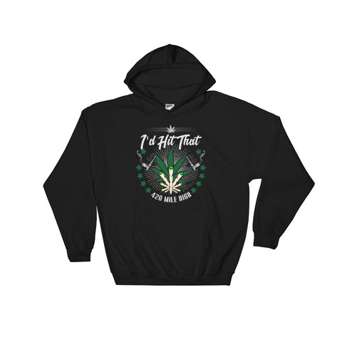 I'd Hit That Weed Pullover Sweatshirt Hoodie - 420 Mile High