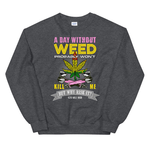A Day Without Weed Sweatshirt Dark Heather Color | 420 Mile High