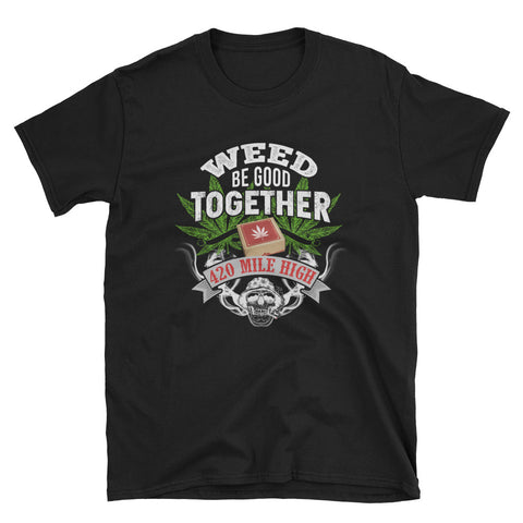 Weed Be Good Together Short-Sleeve Unisex Black T-Shirt | 420 Mile High