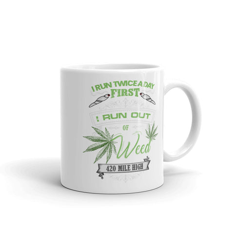 I Run Twice A Day Weed Coffee Mug - 420 Mile High