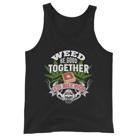 Weed Be Good Together Weed Tank Top - 420 Mile High