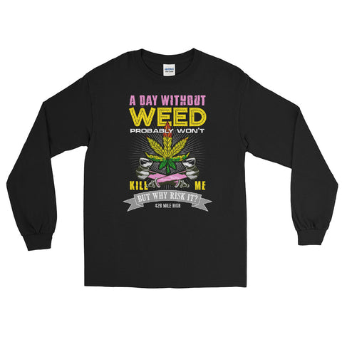 A Day Without Weed Long Sleeve T-Shirt - 420 Mile High
