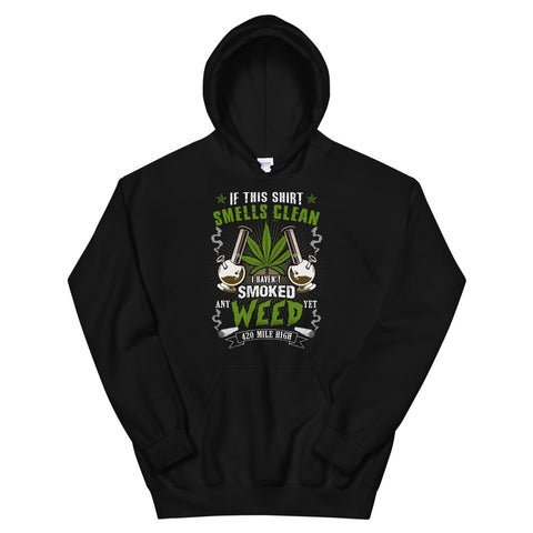 If This Shirt Smells Clean Pullover Hoodie | 420 Mile High