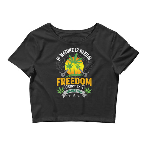 Women's If Nature Is Illegal Weed Crop Top