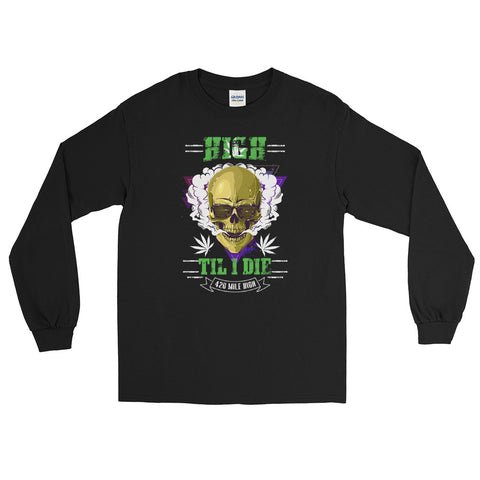 High Til I Die Weed Long Sleeve T-Shirt - 420 Mile High