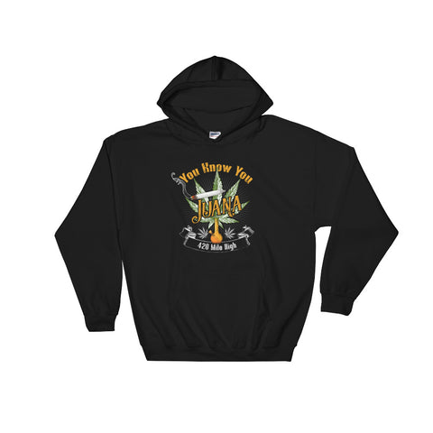 You Know You Juana Weed Pullover Hoodie - 420 Mile High