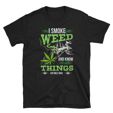 I Smoke Weed and Know Things T-Shirt - 420 Mile High