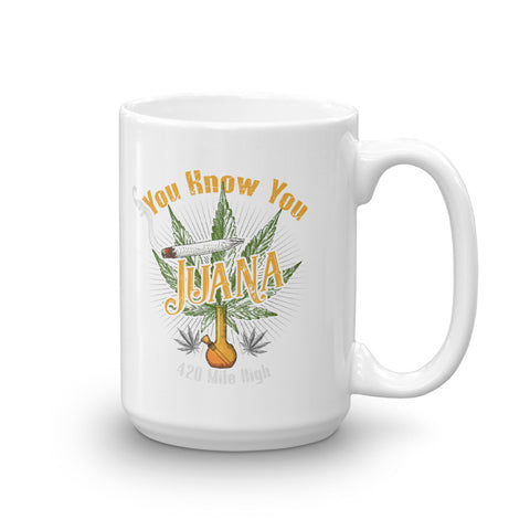 You Know You Juana Coffee Mug - 420 Mile High