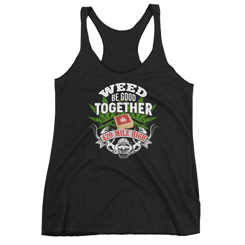 Women's Weed Be Good Together Racerback Tank Top - 420 Mile High