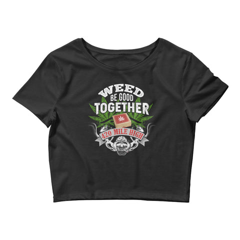 Womens Weed Be Good Together Crop Top - 420 Mile High
