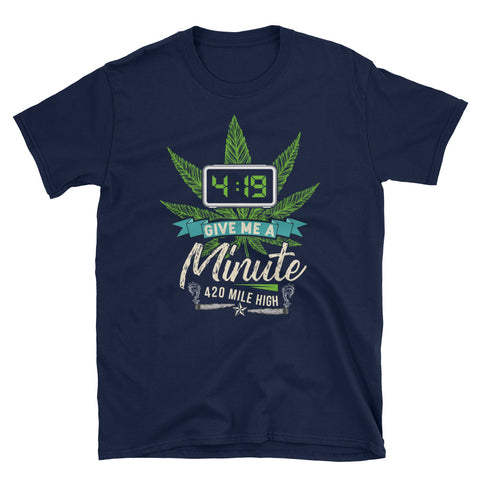 4:19 Give Me A Minute Short-Sleeve Unisex T-Shirt Navy Color | 420 Mile High
