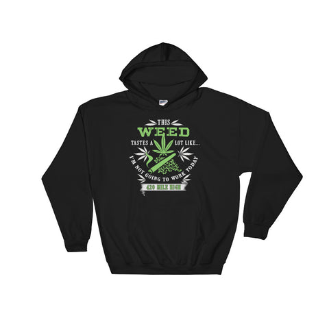 This Weed Tastes A Lot Like Pullover Sweatshirt Hoodie - 420 Mile High