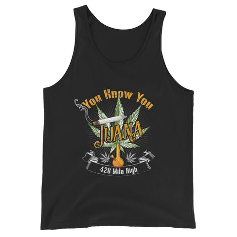 You Know You Juana Weed Tank Top - 420 Mile High