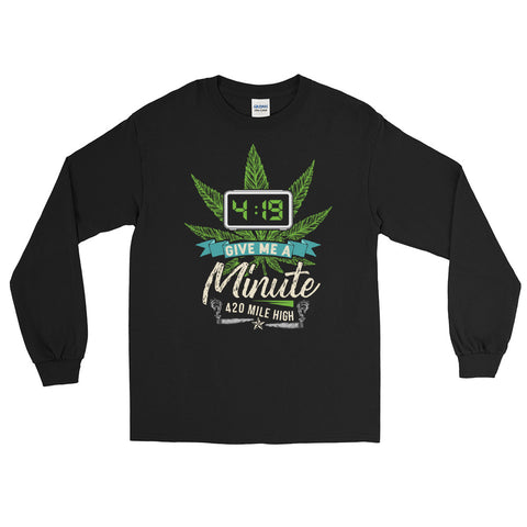 Give Me A Minute Weed Long Sleeve T-Shirt - 420 Mile High