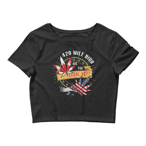 Womens Weed Legal Yet Crop Top - 420 Mile High