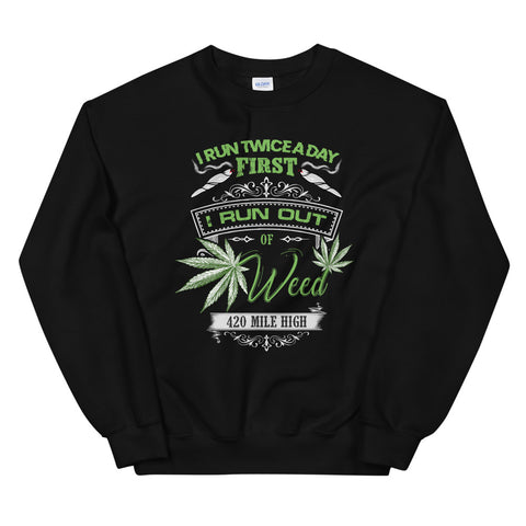 Run Out Of Weed Sweatshirt Black Color | 420 Mile High