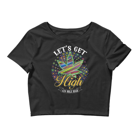 Women's Crop Top Let's Get High Stoner Hippie Weed - 420 Mile High