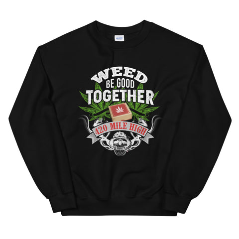 Weed Be Good Together Sweatshirt Black Color | 420 Mile High