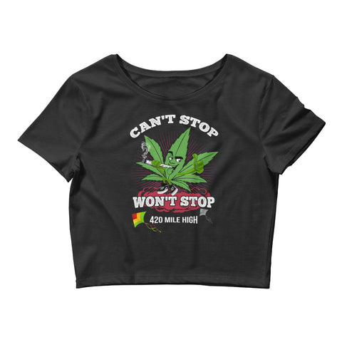 Womens Can't Stop Won't Stop Weed Crop Top - 420 Mile High
