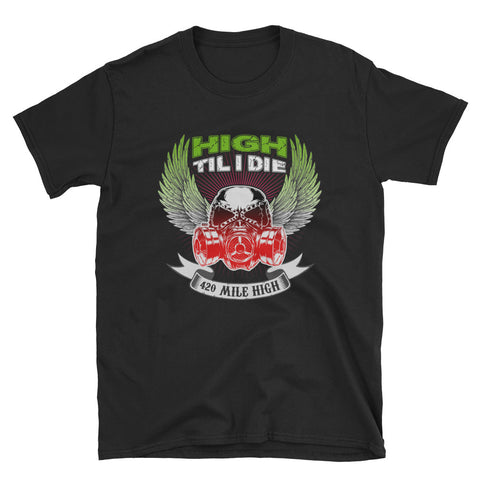 High Til I Die Weed Short-Sleeve Unisex Black T-Shirt | 420 Mile High