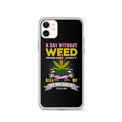 A Day Without Weed iPhone Case - 420 Mile High
