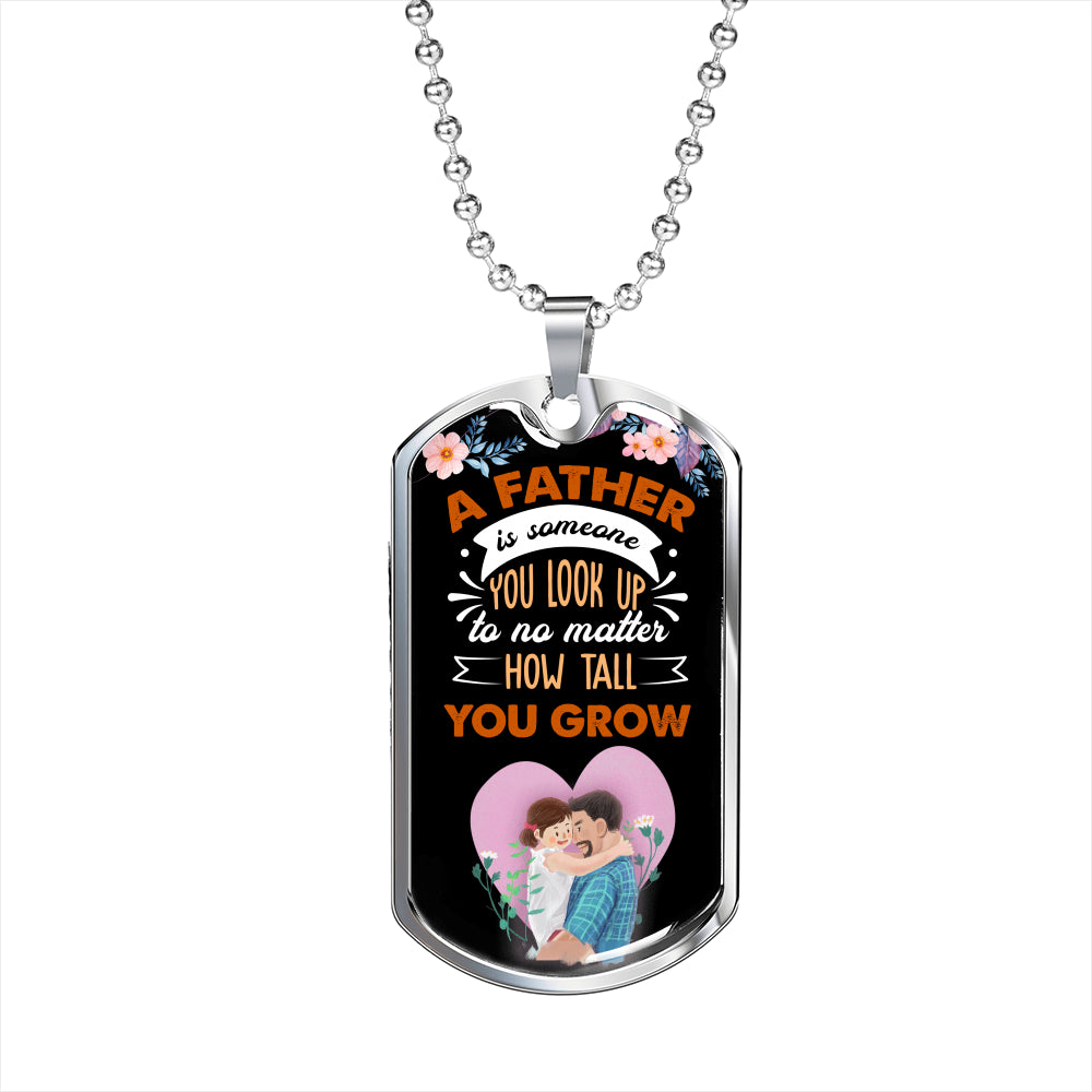 Father's Day Gift 2020, A Father is The One To look Up All The Time Luxury Tag Personalized Gift For Dad
