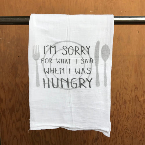 I'm Sorry For What I Said When I Was Hungry Dishtowel