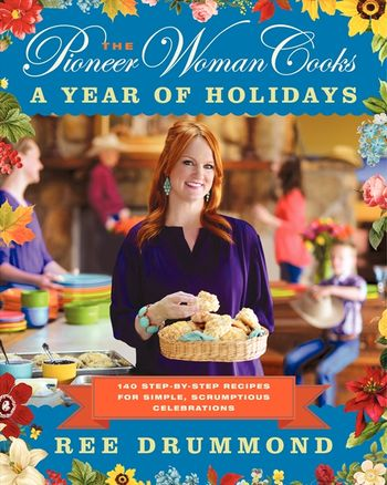 The Pioneer Woman Cooks: A Year of Holidays (by: Rhee Drummond)
