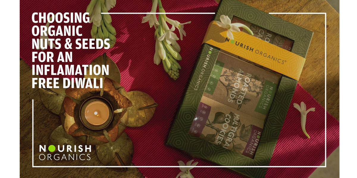 Choosing Organic Nuts and Seeds for an Inflammation-free Diwali!