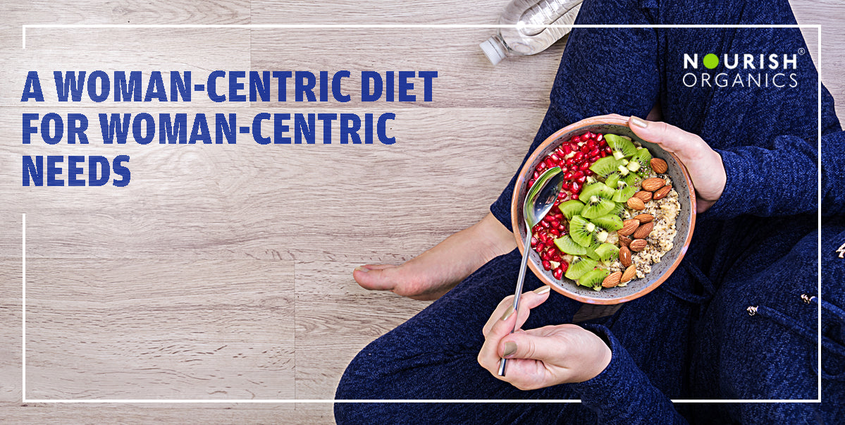 A Woman-centric diet for woman-centric needs