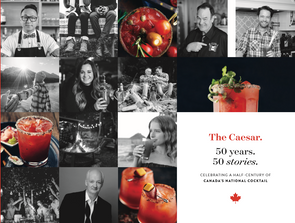 The Caesar. 50 Years. 50 Stories: Celebrating a half-century of Canada's National Cocktail
