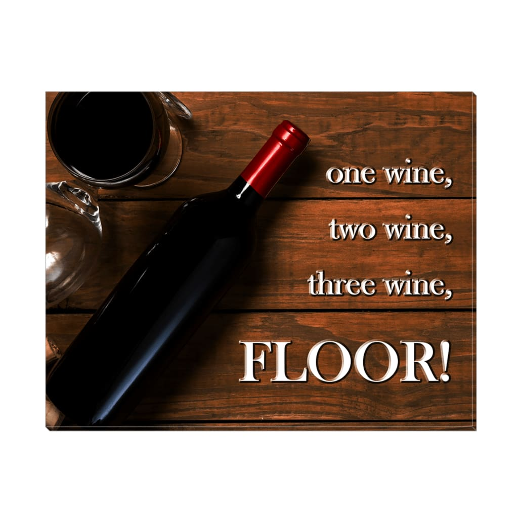 One wine two wine three wine FLOOR! Wine Quote Wall Art Canvas Wrap - 11x14 inch