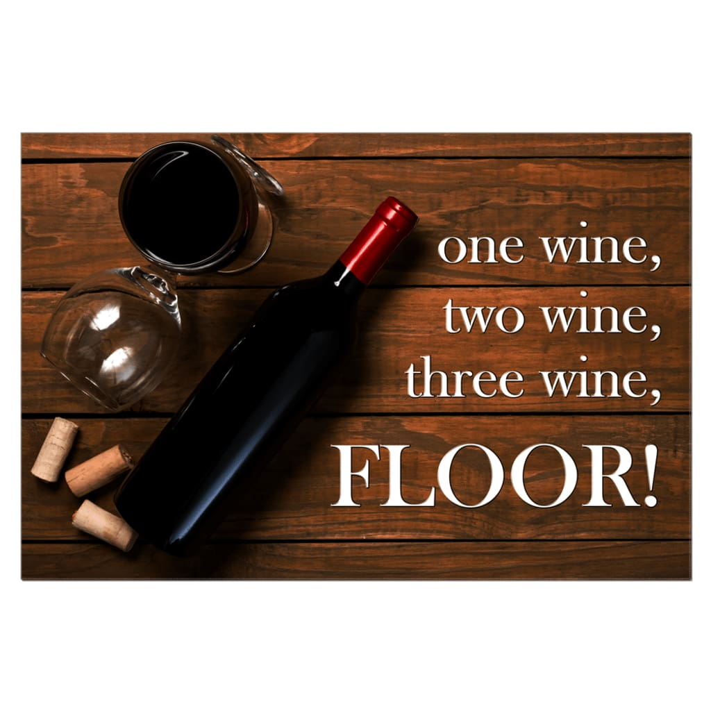 One wine two wine three wine FLOOR! Wine Quote Wall Art Canvas Wrap - 32x48 inch