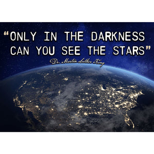 Only in the darkness can you see the stars - MLK Earth from Space - Professional Photo Print - 5x7 inch