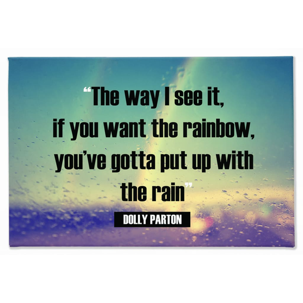 The way I see it if you want the rainbow youve gotta put up with the rain Dolly Parton - 40x60 inch - Rainbow
