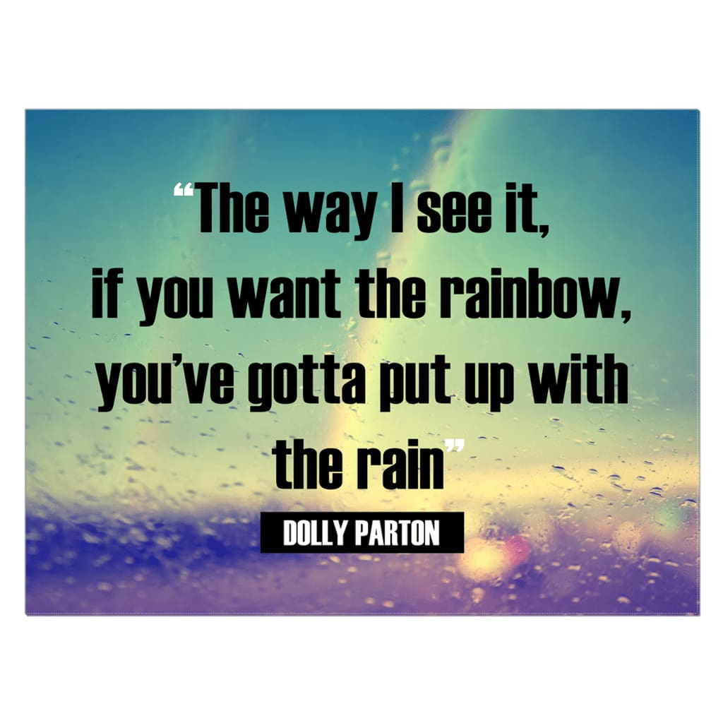 Image result for if you want the rainbow you gotta put up with the rain