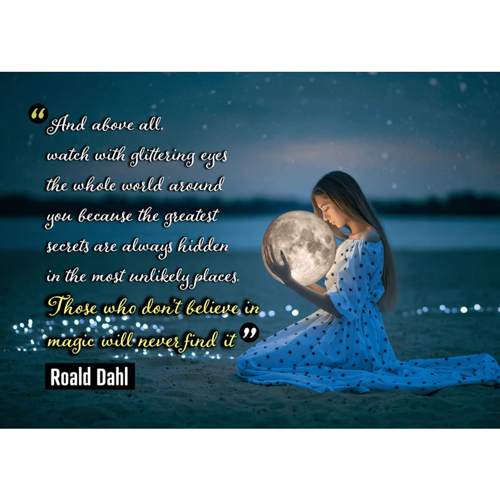 Those who dont believe in magic will never find it - Roald Dahl - Professional Photo Print - 5x7 inch