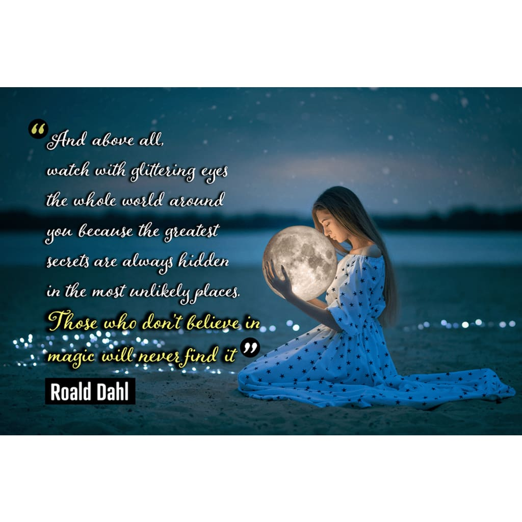 Those who dont believe in magic will never find it - Roald Dahl - Professional Photo Print - 6x9 inch