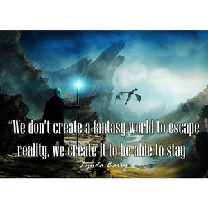 We dont create a fantasy world to escape reality - Fantasy Dragon - Professional Photo Print - 5x7 inch