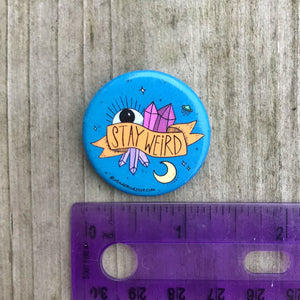 """Stay Weird"" 1.25"" Pin-back Button"