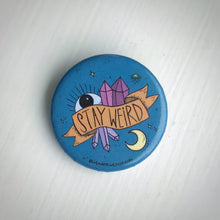 "Load image into Gallery viewer, ""Stay Weird"" 1.25"" Pin-back Button"